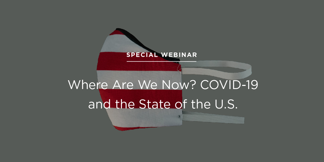Special Webinar: Where Are We Now? COVID-19 and the state of the U.S.