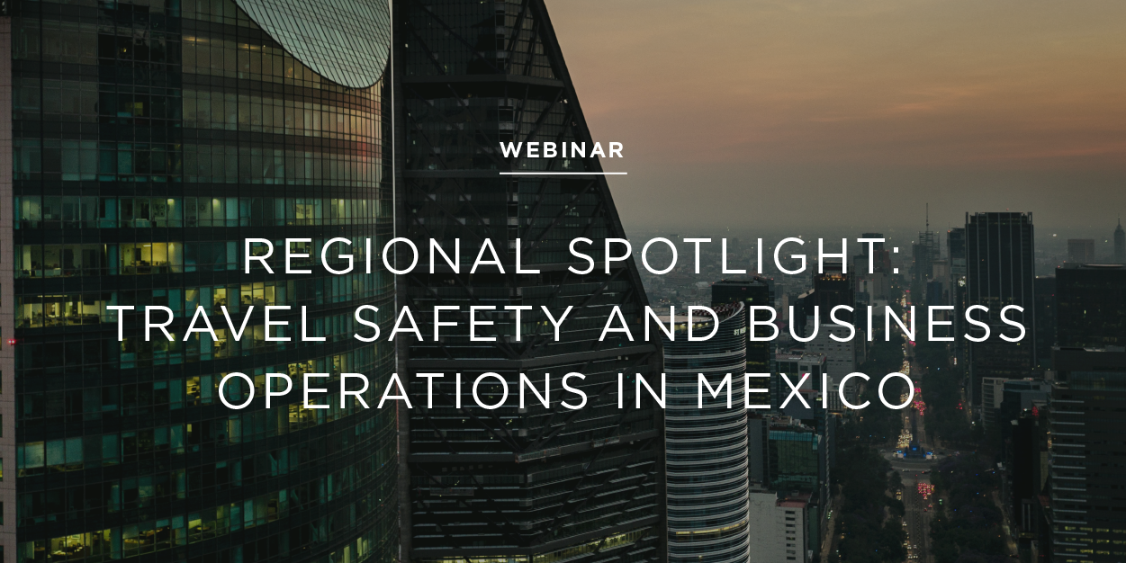 Special Webinar: Travel Safety and Business Operations in Mexico
