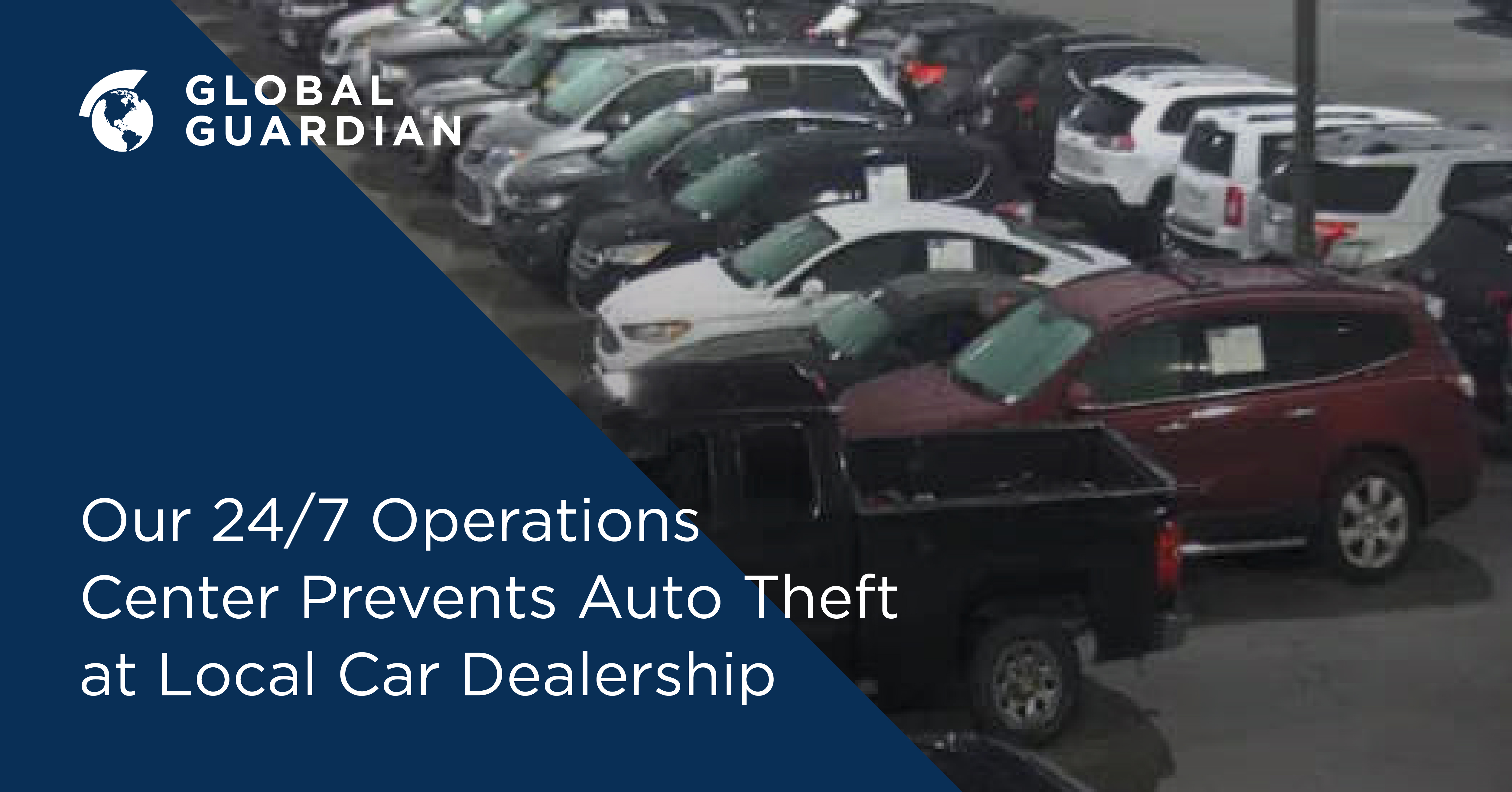 GLOBAL GUARDIAN PREVENTS AUTO THEFT AT A CAR DEALERSHIP